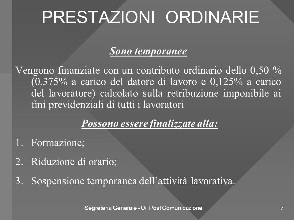 Segreteria Generale - Uil Post Comunicazione 7 PRESTAZIONI ORDINARIE Sono temporanee Vengono finanziate con un contributo ordinario dello 0,50 % (0,37