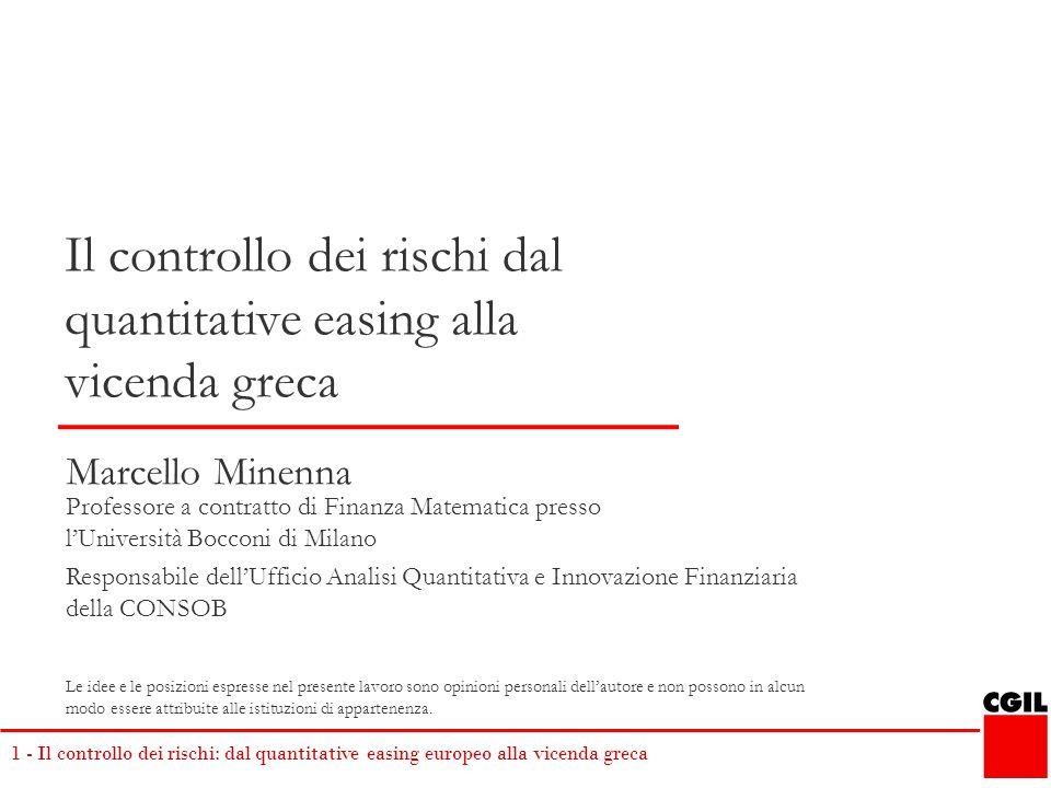 1 - Il controllo dei rischi: dal quantitative easing europeo alla vicenda greca Marcello Minenna Professore a contratto di Finanza Matematica presso l