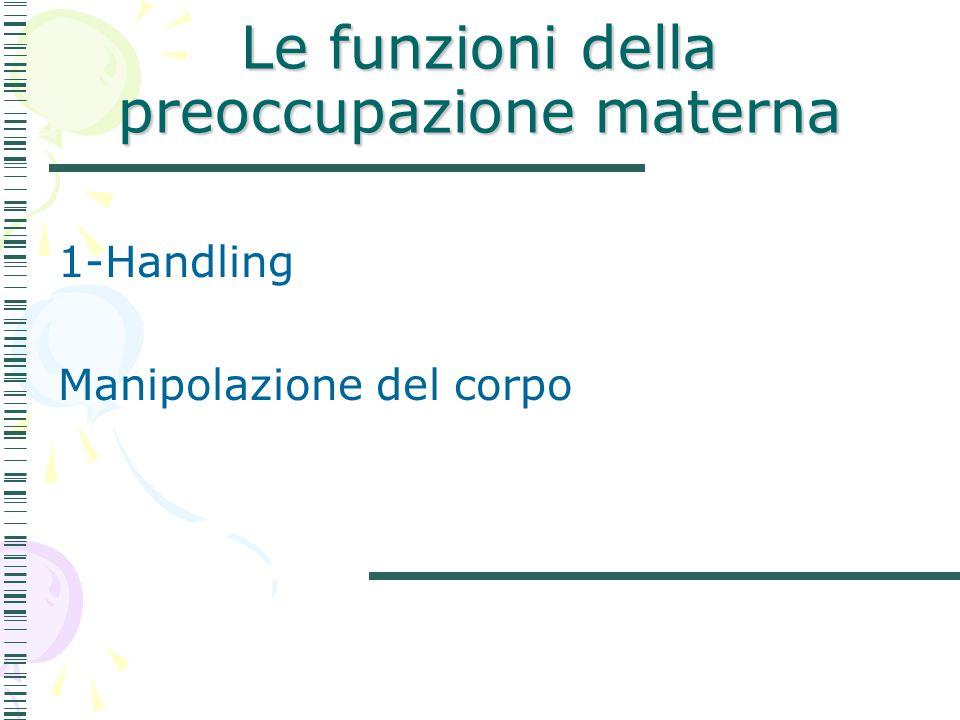 Le funzioni della preoccupazione materna 1-Handling Manipolazione del corpo