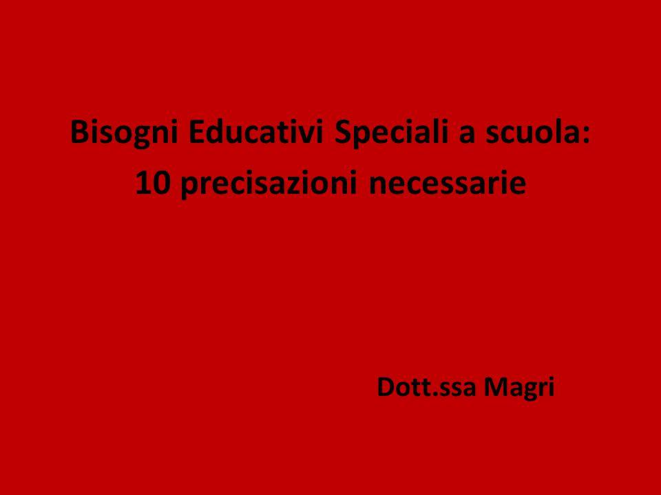 Bisogni Educativi Speciali a scuola: 10 precisazioni necessarie Dott.ssa Magri