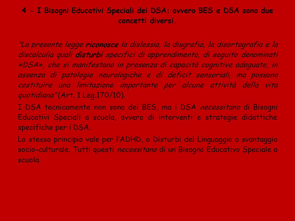 """4 - I Bisogni Educativi Speciali dei DSA: ovvero BES e DSA sono due concetti diversi. """"La presente legge riconosce la dislessia, la disgrafia, la diso"""