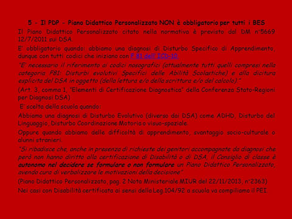 5 - Il PDP - Piano Didattico Personalizzato NON è obbligatorio per tutti i BES Il Piano Didattico Personalizzato citato nella normativa è previsto dal