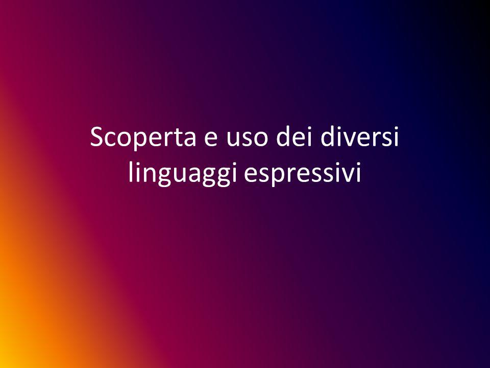 Scoperta e uso dei diversi linguaggi espressivi