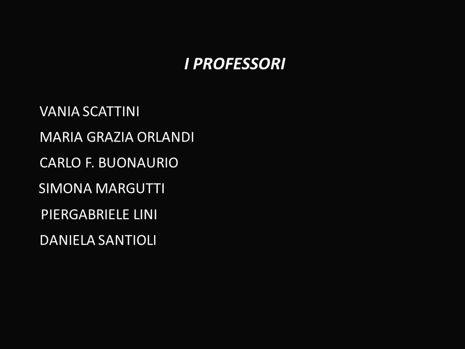 I PROFESSORI VANIA SCATTINI MARIA GRAZIA ORLANDI SIMONA MARGUTTI PIERGABRIELE LINI CARLO F.