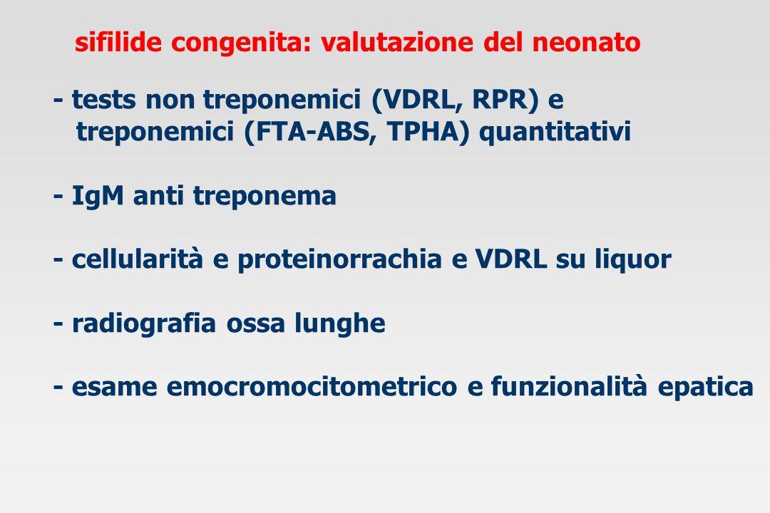 sifilide congenita: valutazione del neonato - tests non treponemici (VDRL, RPR) e treponemici (FTA-ABS, TPHA) quantitativi - IgM anti treponema - cell