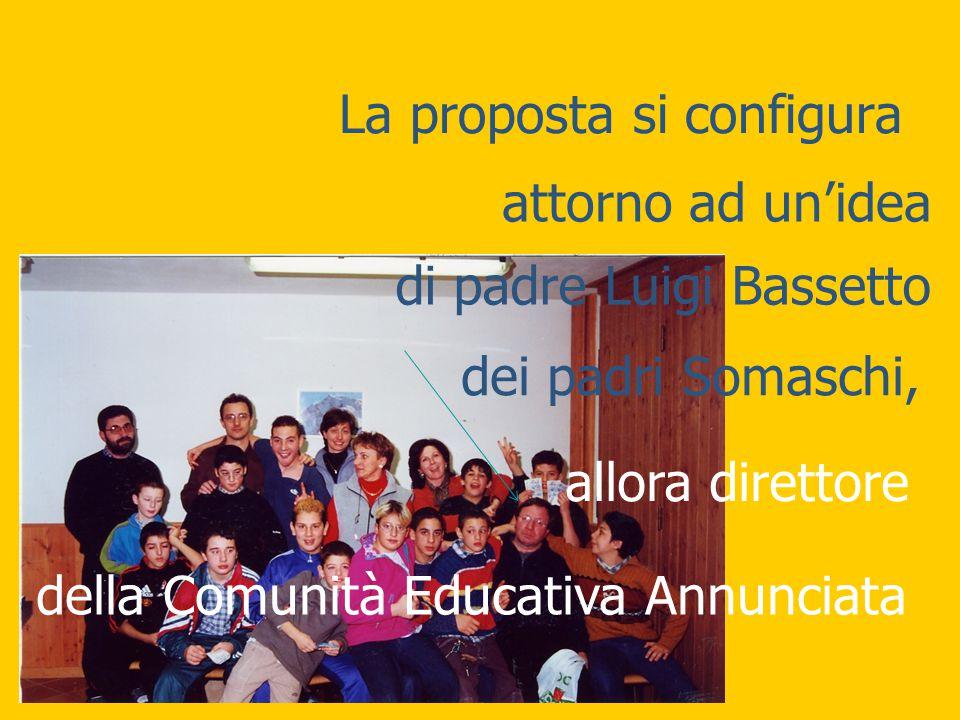 La proposta si configura attorno ad un'idea di padre Luigi Bassetto dei padri Somaschi, allora direttore della Comunità Educativa Annunciata
