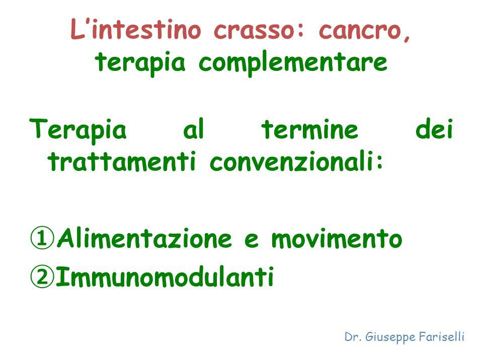 L'intestino crasso: cancro, terapia complementare Terapia al termine dei trattamenti convenzionali: ① Alimentazione e movimento ② Immunomodulanti Dr.