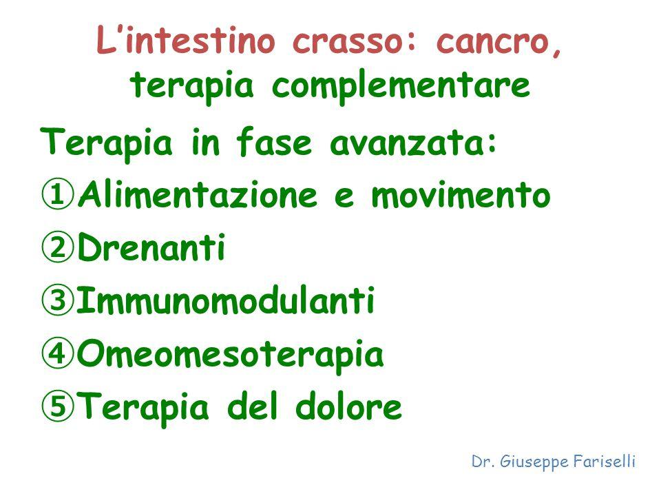 L'intestino crasso: cancro, terapia complementare Terapia in fase avanzata: ① Alimentazione e movimento ② Drenanti ③ Immunomodulanti ④ Omeomesoterapia
