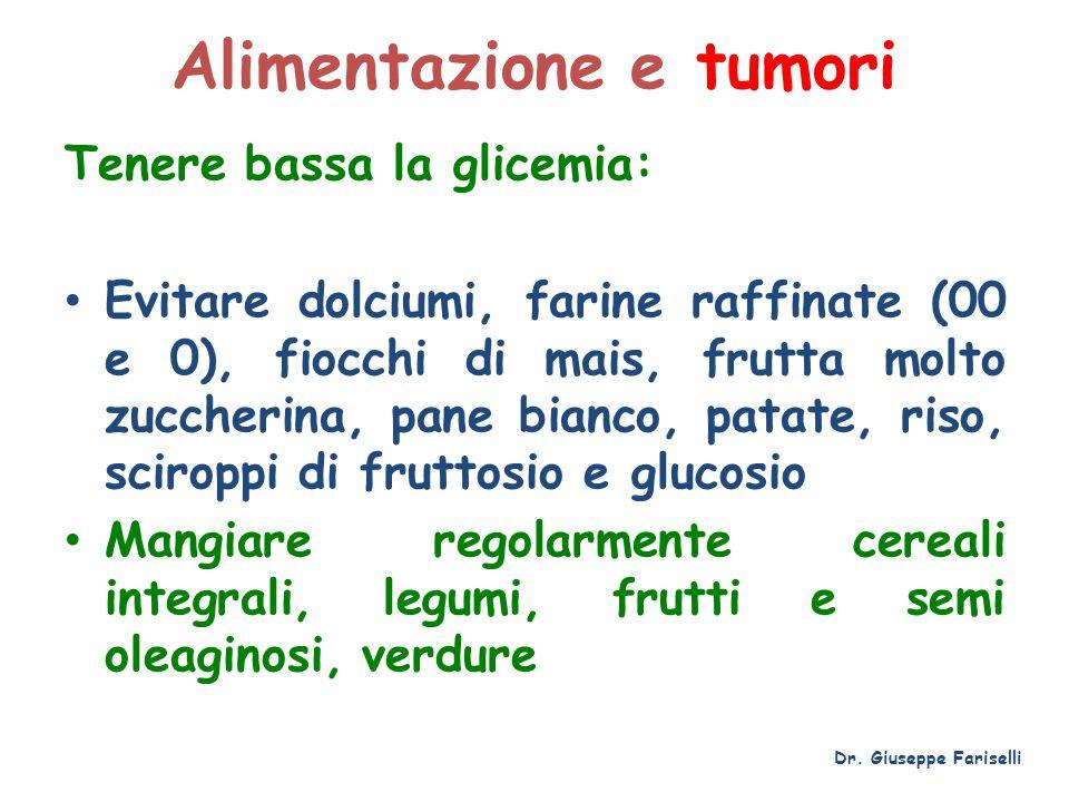 Alimentazione e tumori Tenere bassa la glicemia: Evitare dolciumi, farine raffinate (00 e 0), fiocchi di mais, frutta molto zuccherina, pane bianco, p
