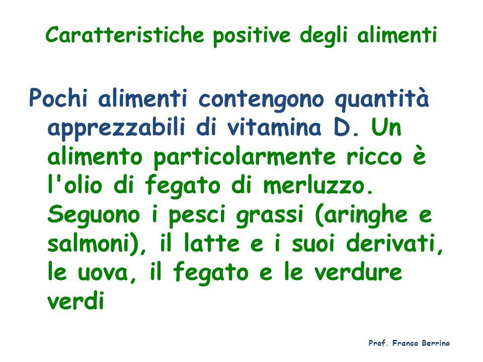Caratteristiche positive degli alimenti Pochi alimenti contengono quantità apprezzabili di vitamina D. Un alimento particolarmente ricco è l'olio di f