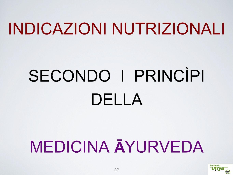 52 INDICAZIONI NUTRIZIONALI SECONDO I PRINCÌPI DELLA MEDICINA Ā YURVEDA