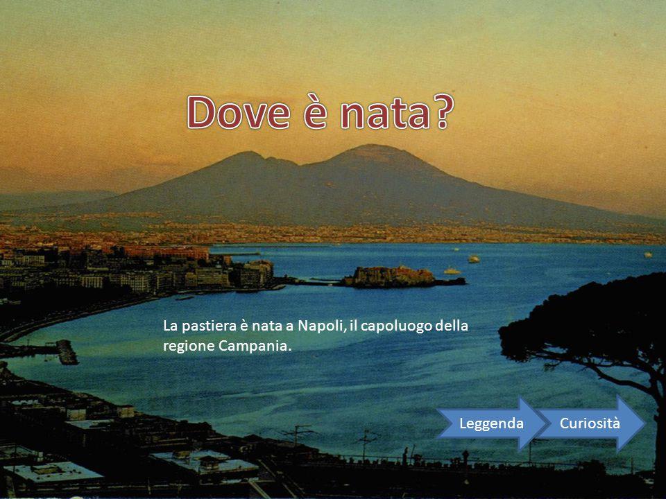 La pastiera è nata a Napoli, il capoluogo della regione Campania. CuriositàLeggenda