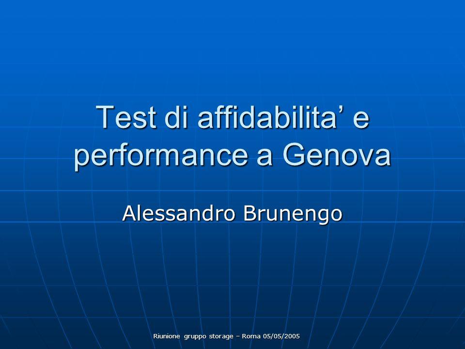 Riunione gruppo storage – Roma 05/05/2005 Test di affidabilita' e performance a Genova Alessandro Brunengo