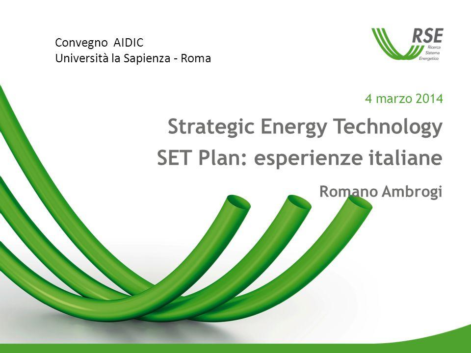 4 marzo 2014 Strategic Energy Technology SET Plan: esperienze italiane Romano Ambrogi Convegno AIDIC Università la Sapienza - Roma