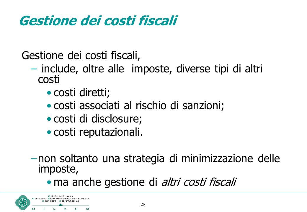26 Gestione dei costi fiscali Gestione dei costi fiscali, – include, oltre alle imposte, diverse tipi di altri costi costi diretti; costi associati al rischio di sanzioni; costi di disclosure; costi reputazionali.