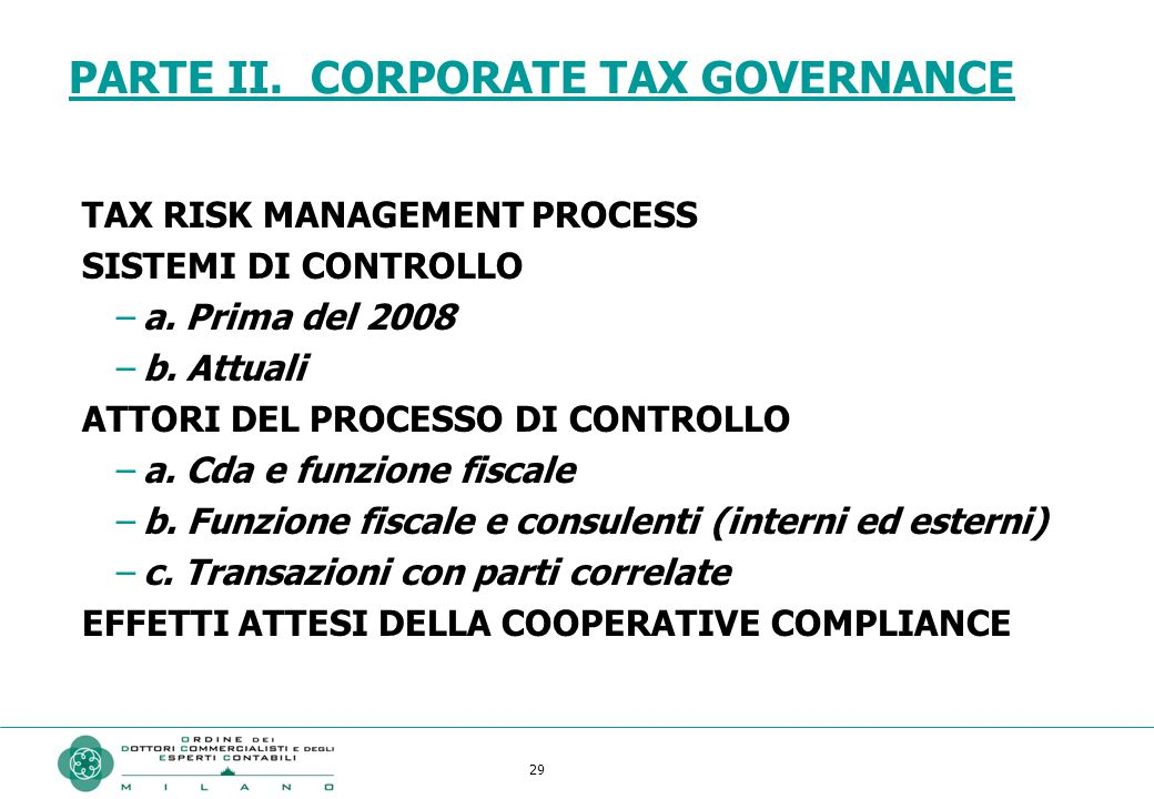 29 PARTE II. CORPORATE TAX GOVERNANCE TAX RISK MANAGEMENT PROCESS SISTEMI DI CONTROLLO –a. Prima del 2008 –b. Attuali ATTORI DEL PROCESSO DI CONTROLLO
