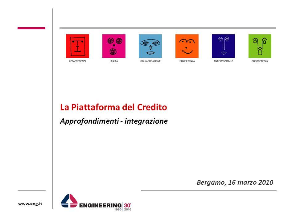 www.eng.it La Piattaforma del Credito Approfondimenti - integrazione Bergamo, 16 marzo 2010