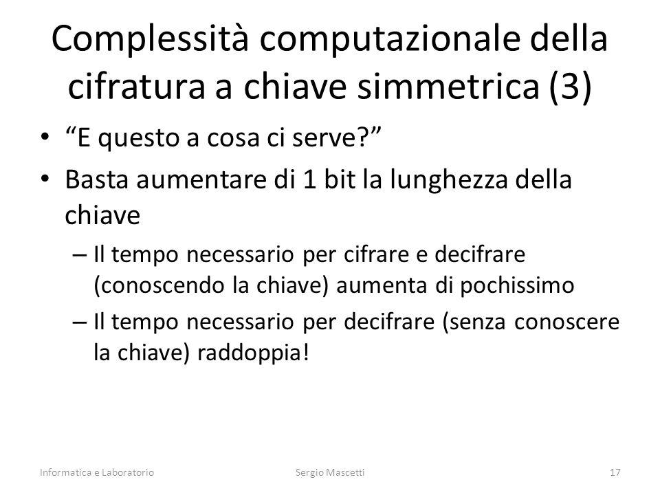 """Complessità computazionale della cifratura a chiave simmetrica (3) """"E questo a cosa ci serve?"""" Basta aumentare di 1 bit la lunghezza della chiave – Il"""