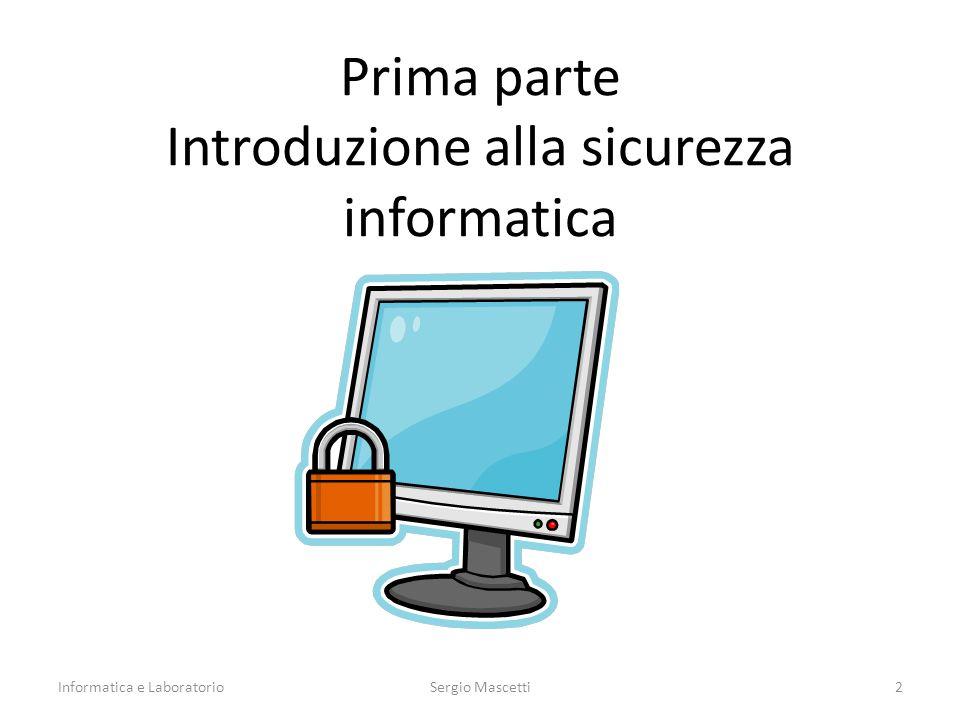 Prima parte Introduzione alla sicurezza informatica Informatica e Laboratorio2Sergio Mascetti