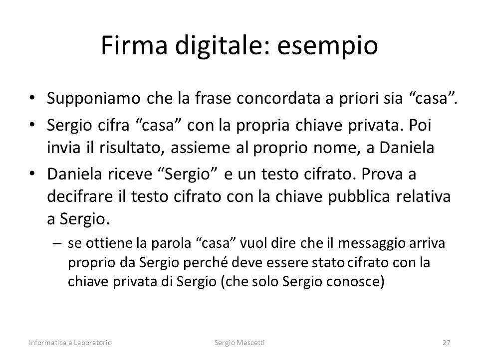 """Firma digitale: esempio Supponiamo che la frase concordata a priori sia """"casa"""". Sergio cifra """"casa"""" con la propria chiave privata. Poi invia il risult"""