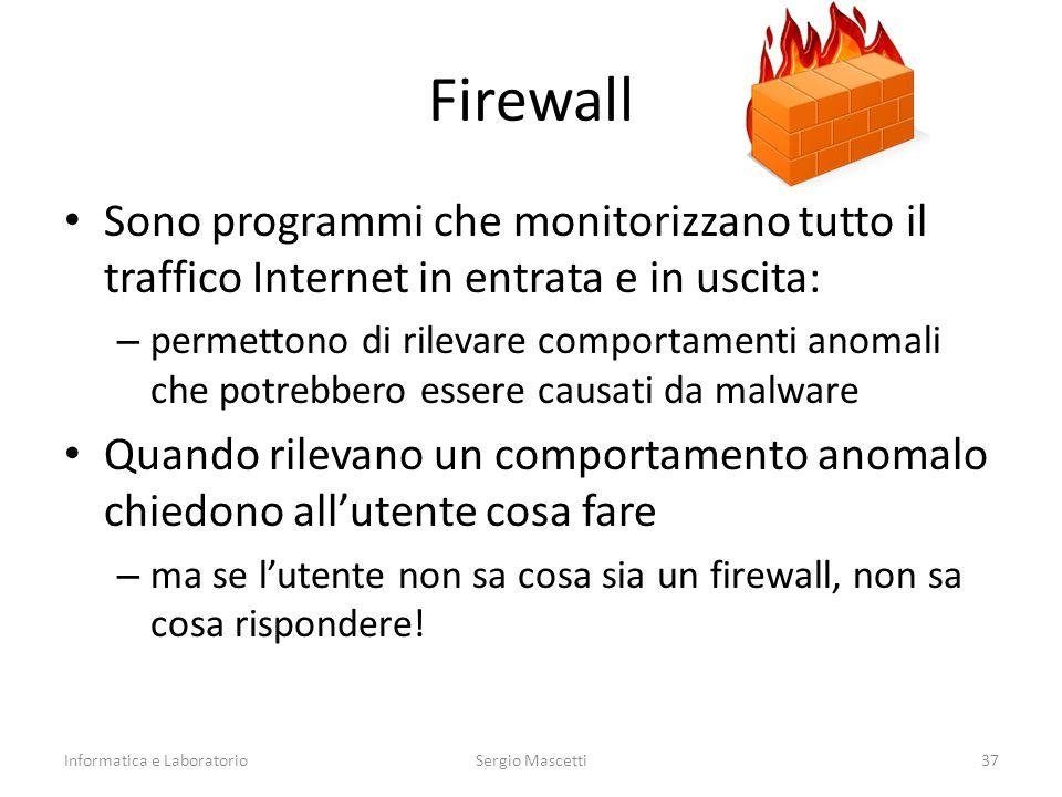 Firewall Sono programmi che monitorizzano tutto il traffico Internet in entrata e in uscita: – permettono di rilevare comportamenti anomali che potrebbero essere causati da malware Quando rilevano un comportamento anomalo chiedono all'utente cosa fare – ma se l'utente non sa cosa sia un firewall, non sa cosa rispondere.