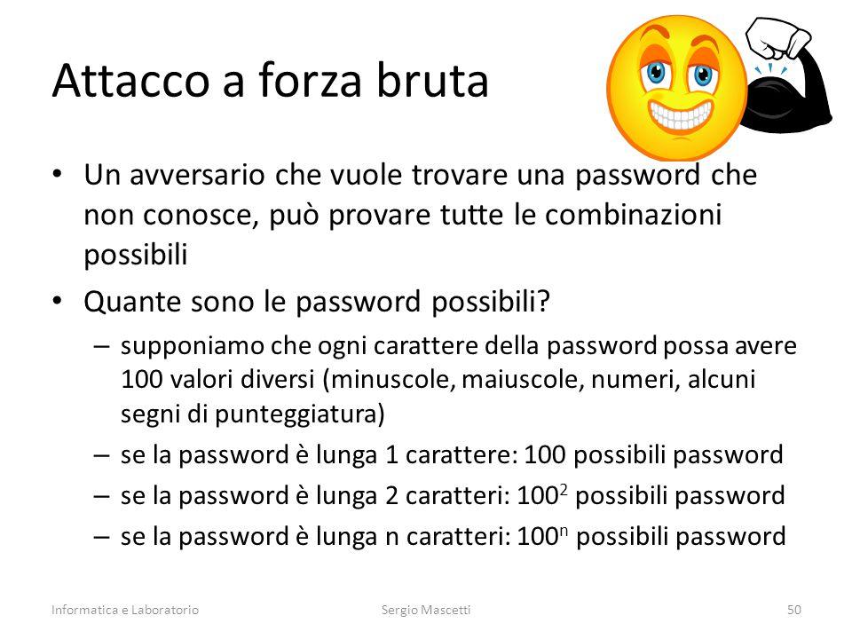 Attacco a forza bruta Un avversario che vuole trovare una password che non conosce, può provare tutte le combinazioni possibili Quante sono le password possibili.