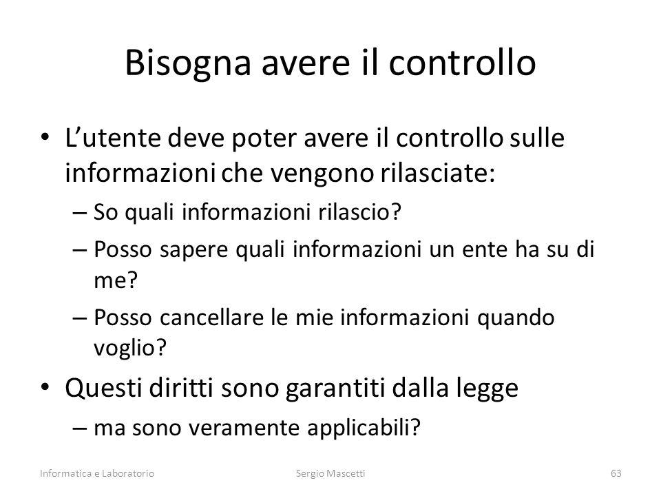 Bisogna avere il controllo L'utente deve poter avere il controllo sulle informazioni che vengono rilasciate: – So quali informazioni rilascio? – Posso