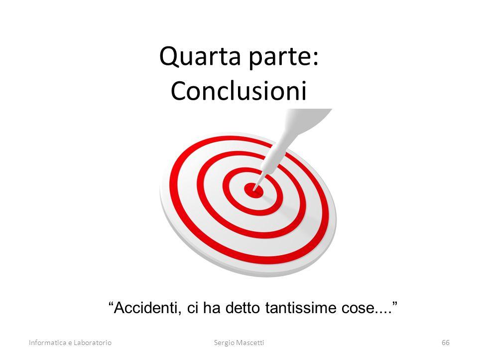 """Quarta parte: Conclusioni Informatica e Laboratorio66Sergio Mascetti """"Accidenti, ci ha detto tantissime cose...."""""""
