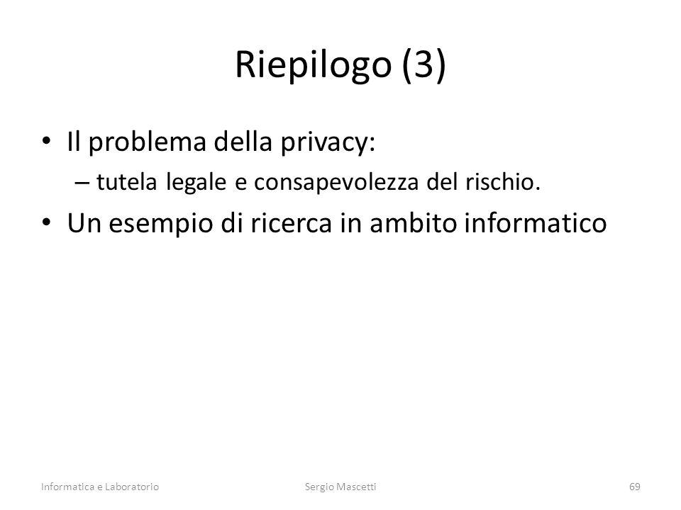 Riepilogo (3) Il problema della privacy: – tutela legale e consapevolezza del rischio.