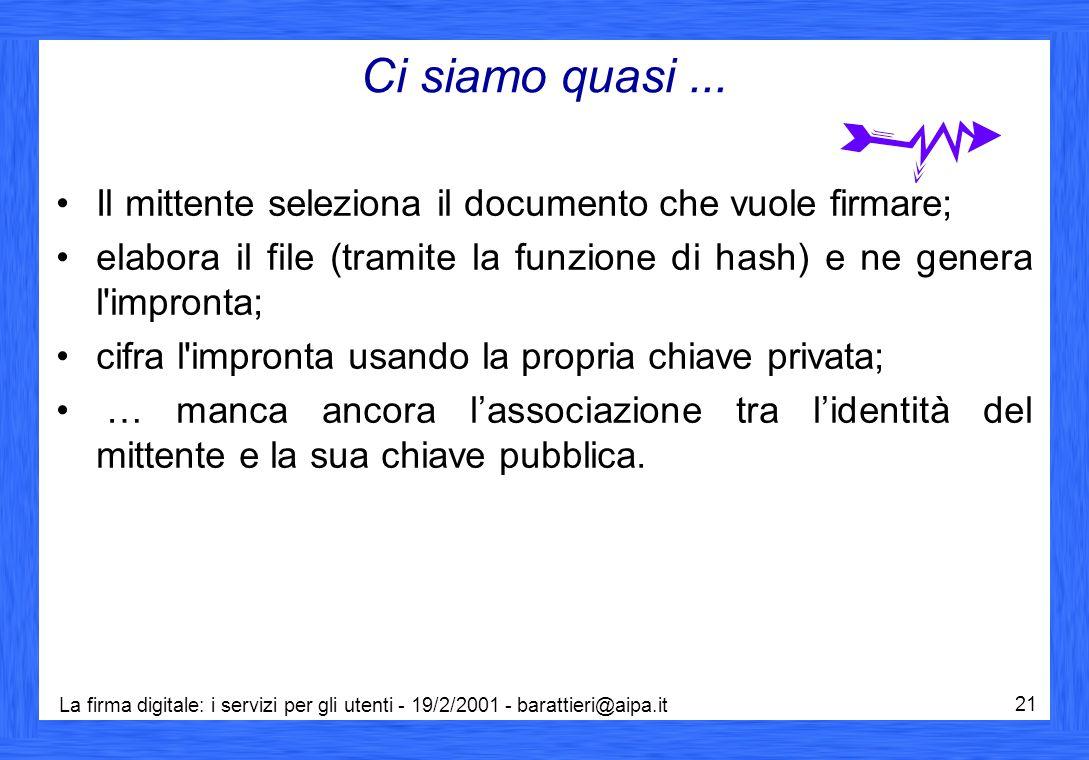 La firma digitale: i servizi per gli utenti - 19/2/2001 - barattieri@aipa.it 21 Ci siamo quasi... Il mittente seleziona il documento che vuole firmare
