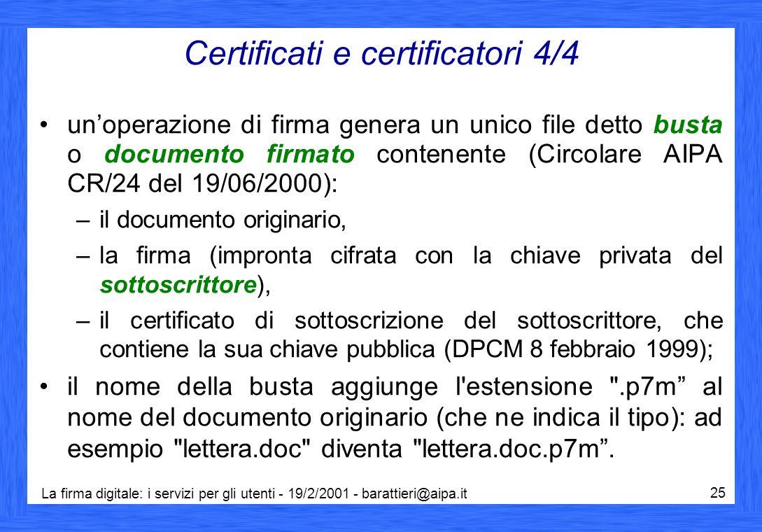 La firma digitale: i servizi per gli utenti - 19/2/2001 - barattieri@aipa.it 25 Certificati e certificatori 4/4 un'operazione di firma genera un unico