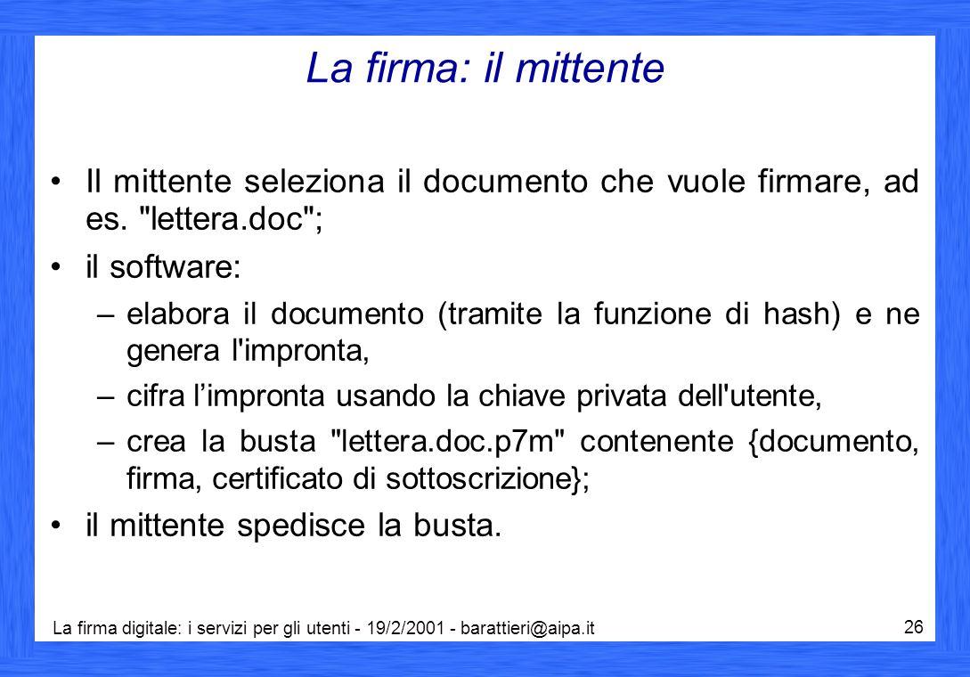 La firma digitale: i servizi per gli utenti - 19/2/2001 - barattieri@aipa.it 26 La firma: il mittente Il mittente seleziona il documento che vuole firmare, ad es.