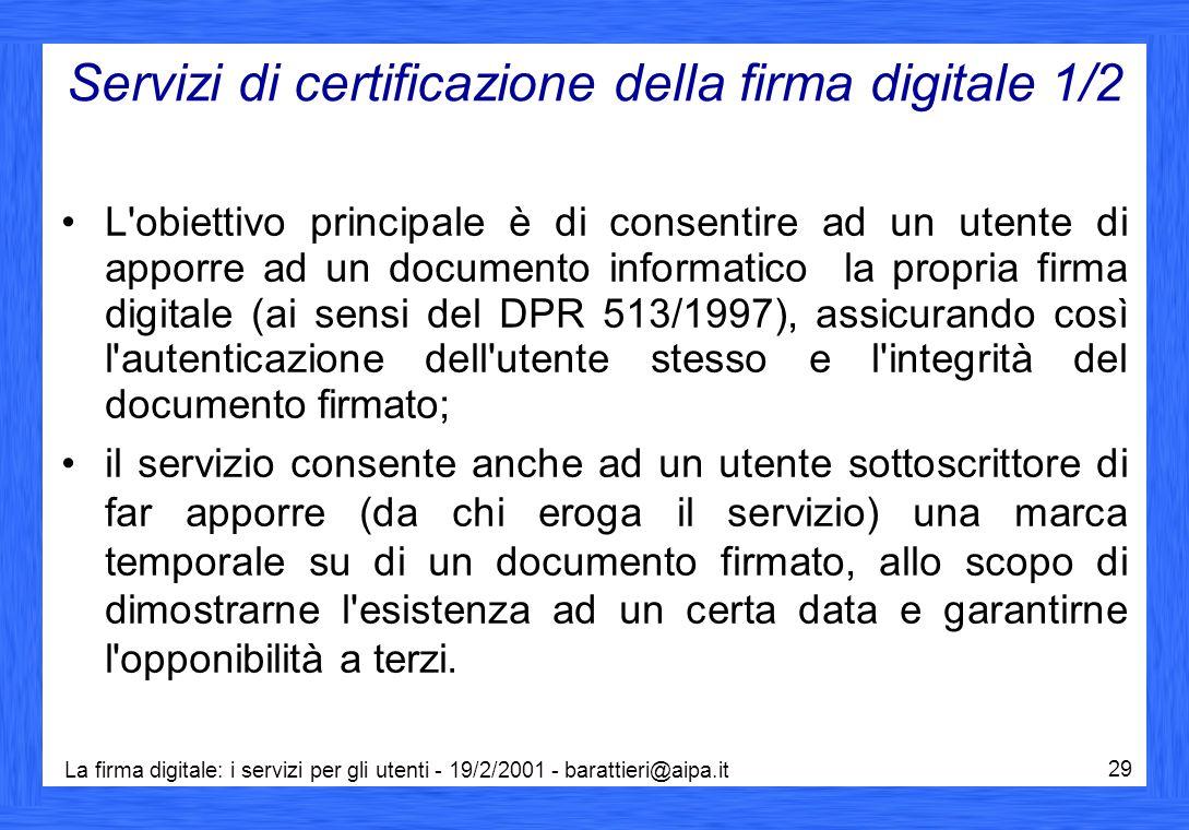 La firma digitale: i servizi per gli utenti - 19/2/2001 - barattieri@aipa.it 29 Servizi di certificazione della firma digitale 1/2 L'obiettivo princip