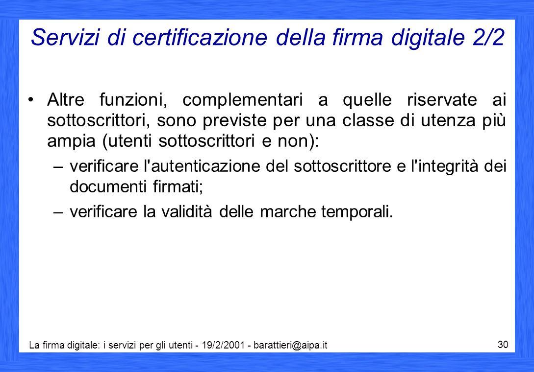 La firma digitale: i servizi per gli utenti - 19/2/2001 - barattieri@aipa.it 30 Servizi di certificazione della firma digitale 2/2 Altre funzioni, com