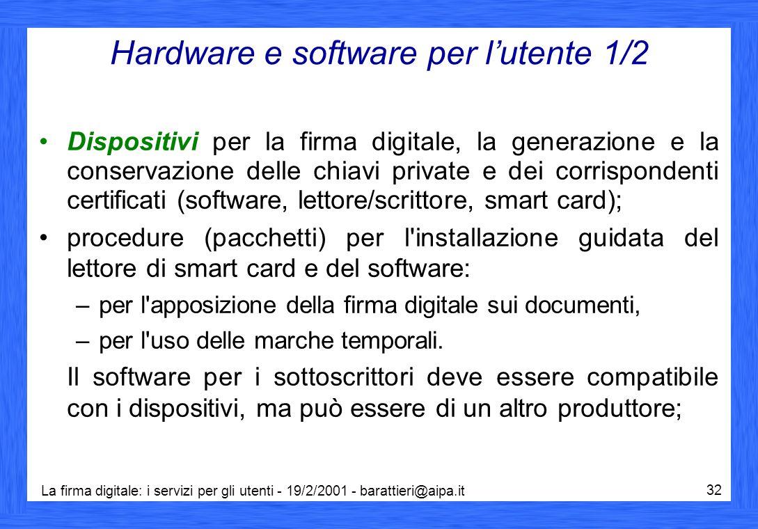La firma digitale: i servizi per gli utenti - 19/2/2001 - barattieri@aipa.it 32 Hardware e software per l'utente 1/2 Dispositivi per la firma digitale