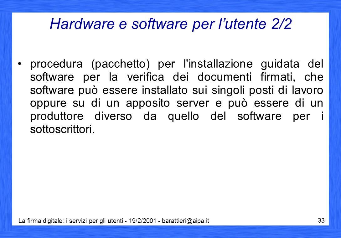 La firma digitale: i servizi per gli utenti - 19/2/2001 - barattieri@aipa.it 33 Hardware e software per l'utente 2/2 procedura (pacchetto) per l'insta