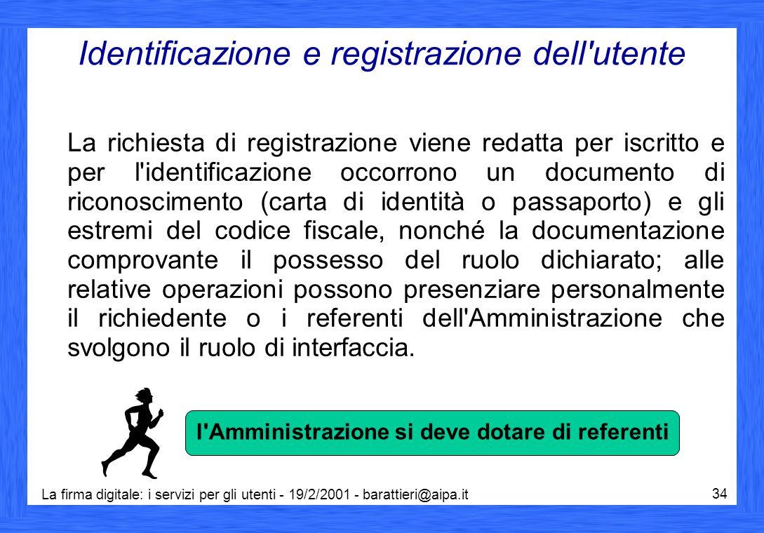 La firma digitale: i servizi per gli utenti - 19/2/2001 - barattieri@aipa.it 34 Identificazione e registrazione dell'utente La richiesta di registrazi