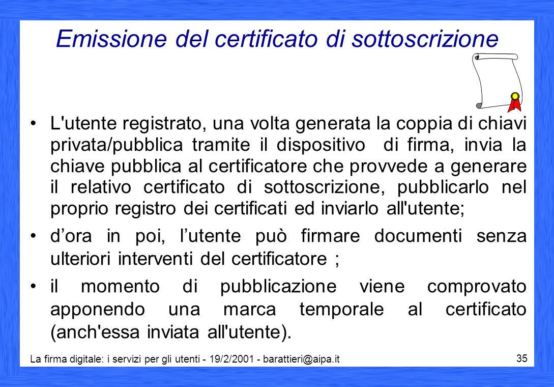 La firma digitale: i servizi per gli utenti - 19/2/2001 - barattieri@aipa.it 35 Emissione del certificato di sottoscrizione L'utente registrato, una v