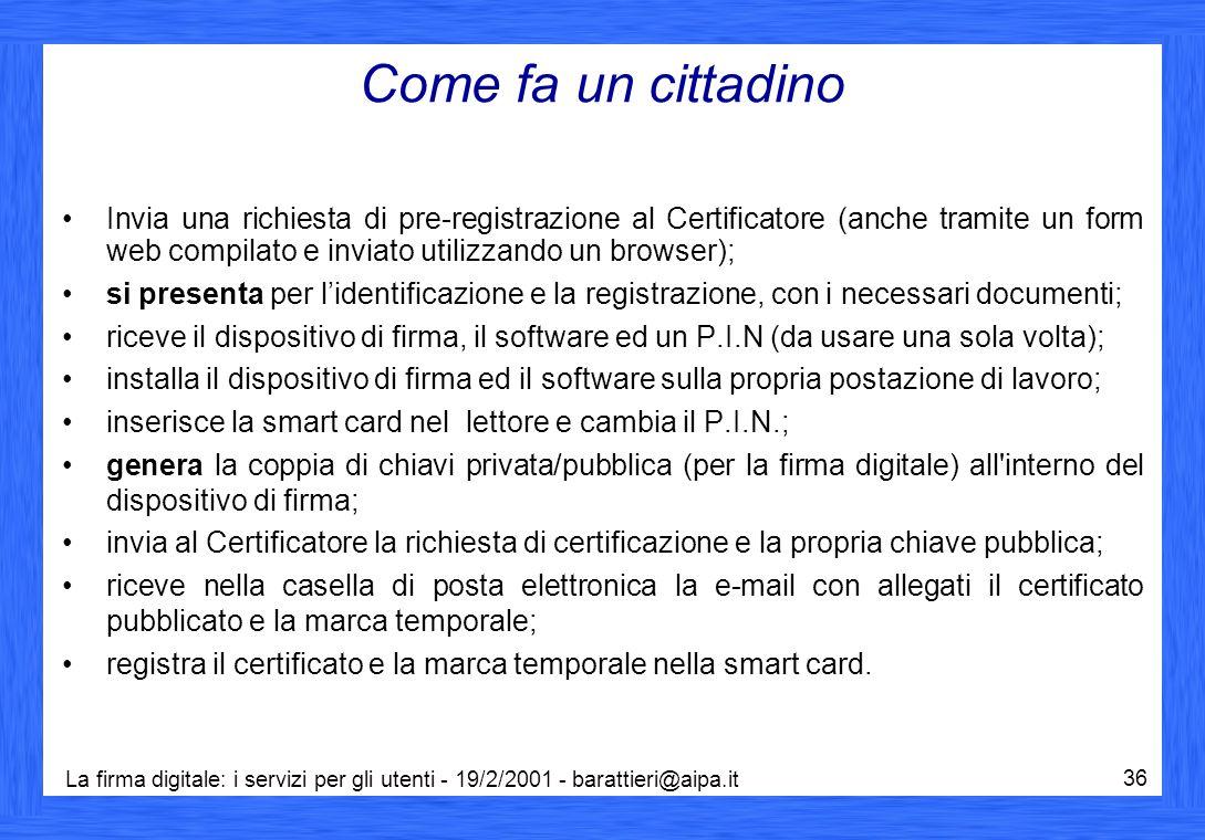 La firma digitale: i servizi per gli utenti - 19/2/2001 - barattieri@aipa.it 36 Come fa un cittadino Invia una richiesta di pre-registrazione al Certi