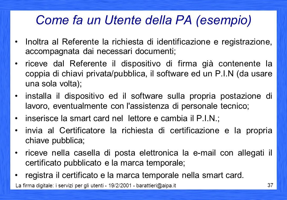 La firma digitale: i servizi per gli utenti - 19/2/2001 - barattieri@aipa.it 37 Come fa un Utente della PA (esempio) Inoltra al Referente la richiesta