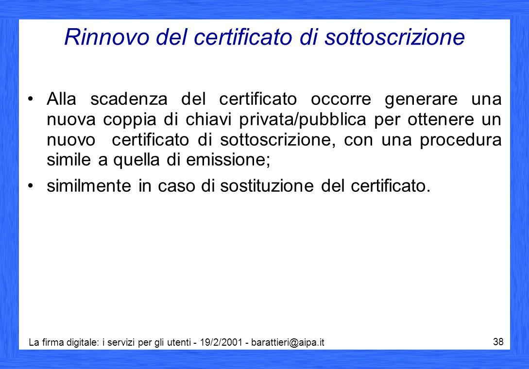 La firma digitale: i servizi per gli utenti - 19/2/2001 - barattieri@aipa.it 38 Rinnovo del certificato di sottoscrizione Alla scadenza del certificat