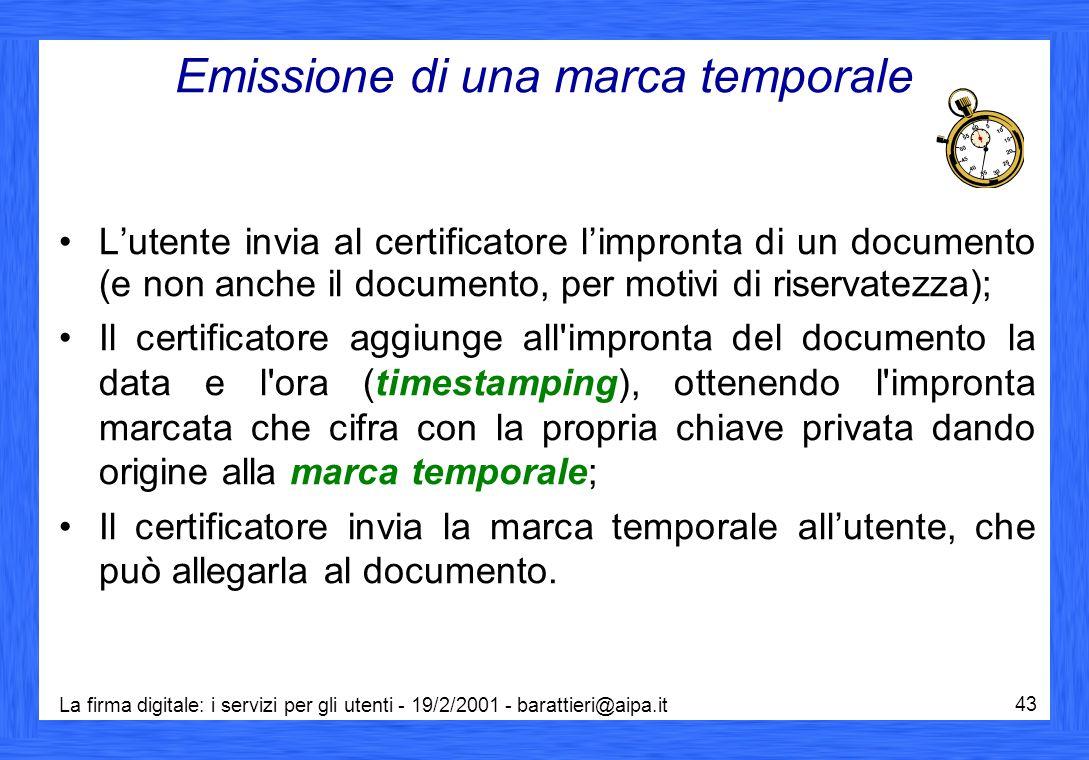 La firma digitale: i servizi per gli utenti - 19/2/2001 - barattieri@aipa.it 43 Emissione di una marca temporale L'utente invia al certificatore l'imp