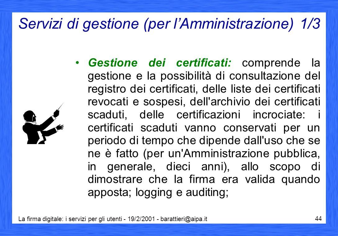La firma digitale: i servizi per gli utenti - 19/2/2001 - barattieri@aipa.it 44 Servizi di gestione (per l'Amministrazione) 1/3 Gestione dei certifica