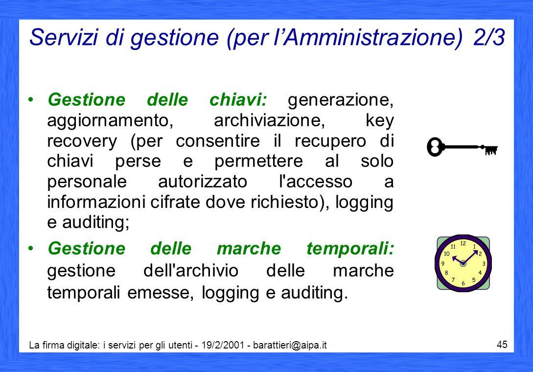 La firma digitale: i servizi per gli utenti - 19/2/2001 - barattieri@aipa.it 45 Servizi di gestione (per l'Amministrazione) 2/3 Gestione delle chiavi: