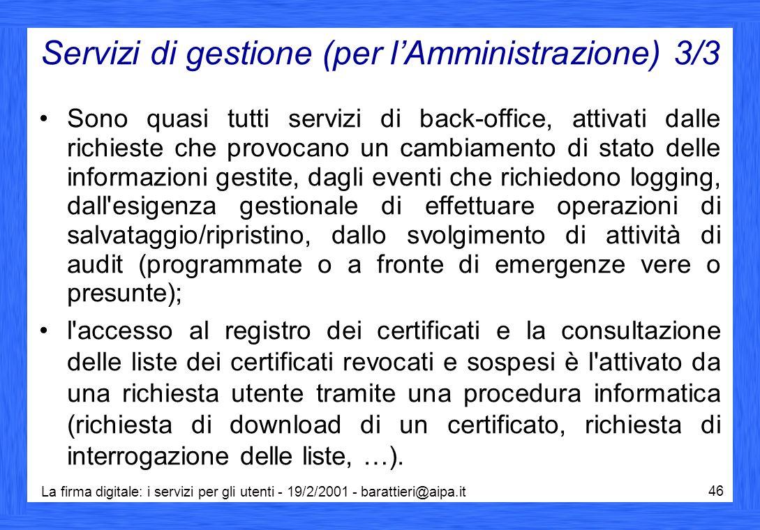 La firma digitale: i servizi per gli utenti - 19/2/2001 - barattieri@aipa.it 46 Servizi di gestione (per l'Amministrazione) 3/3 Sono quasi tutti servi
