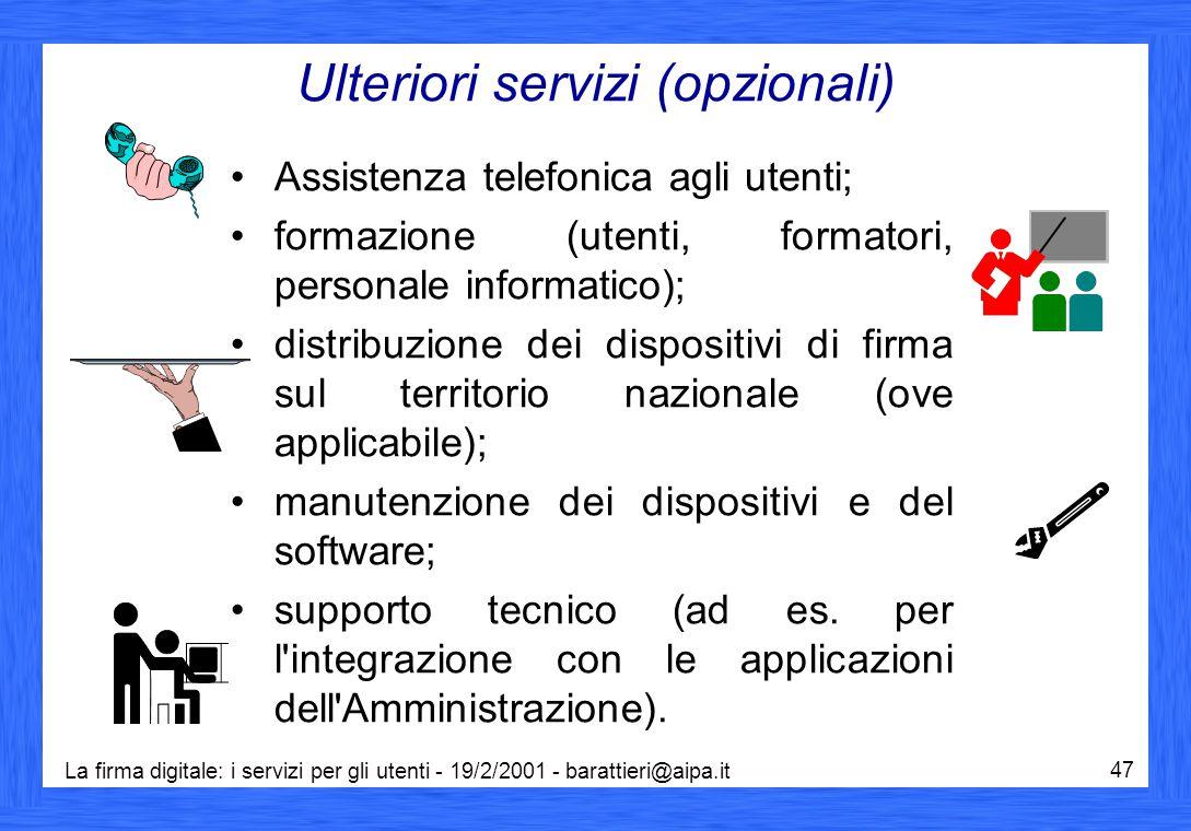 La firma digitale: i servizi per gli utenti - 19/2/2001 - barattieri@aipa.it 47 Ulteriori servizi (opzionali) Assistenza telefonica agli utenti; forma