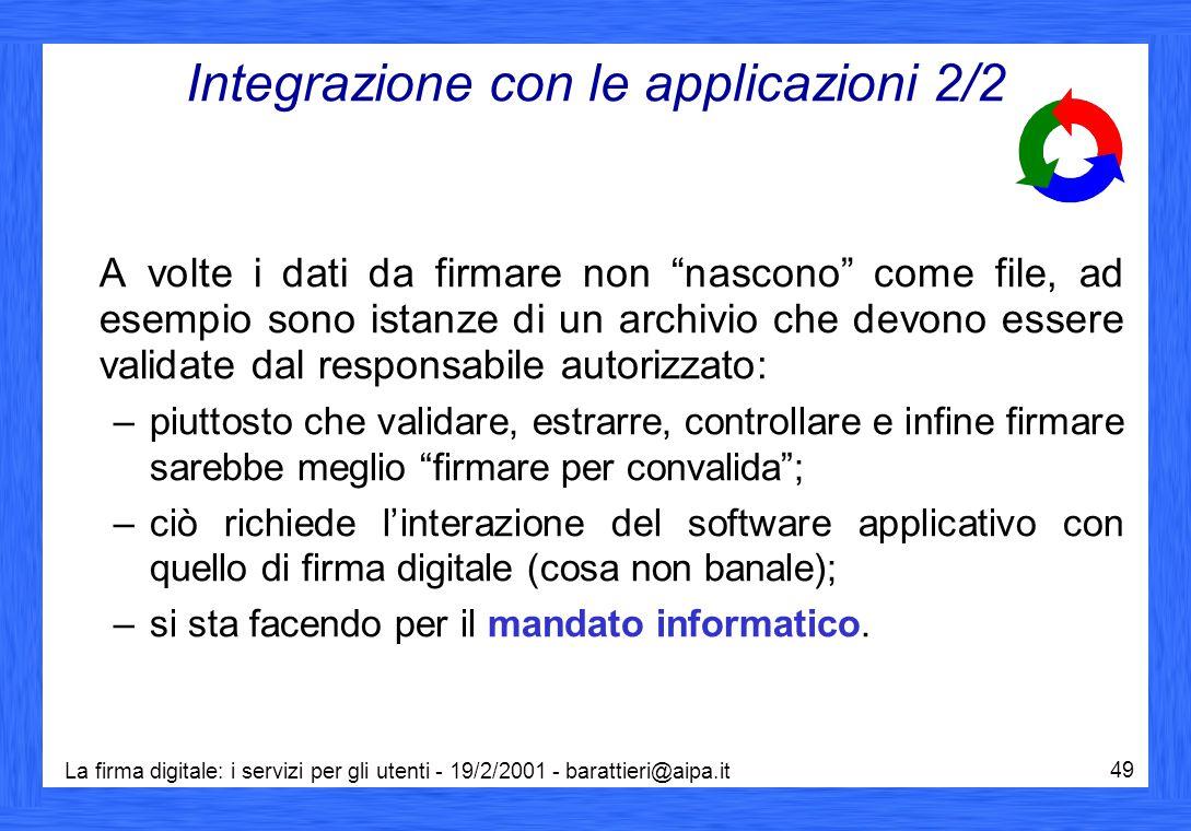 """La firma digitale: i servizi per gli utenti - 19/2/2001 - barattieri@aipa.it 49 Integrazione con le applicazioni 2/2 A volte i dati da firmare non """"na"""