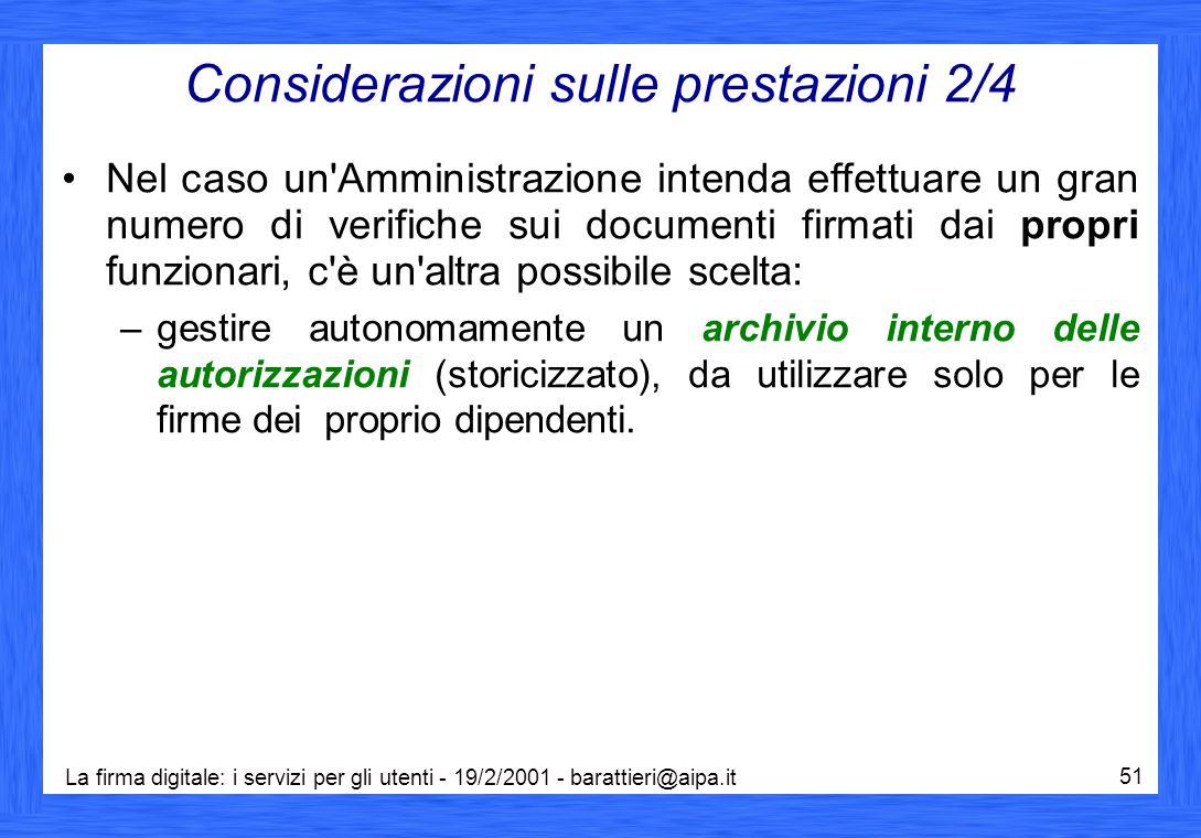 La firma digitale: i servizi per gli utenti - 19/2/2001 - barattieri@aipa.it 51 Considerazioni sulle prestazioni 2/4 Nel caso un'Amministrazione inten