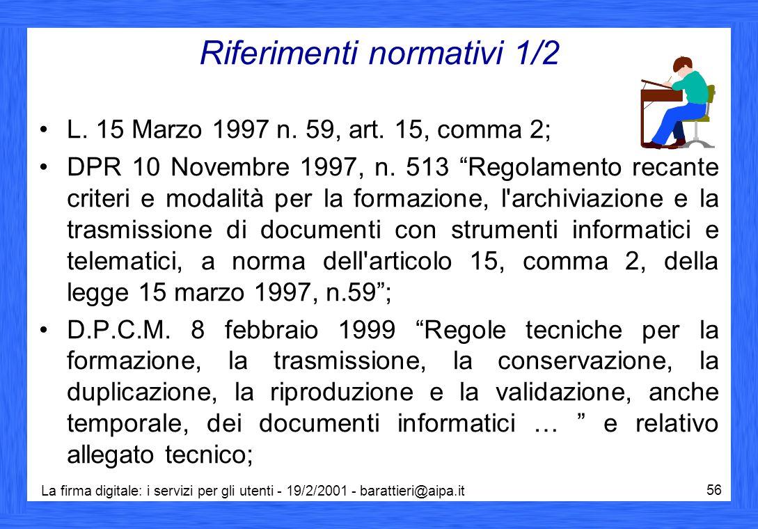 La firma digitale: i servizi per gli utenti - 19/2/2001 - barattieri@aipa.it 56 Riferimenti normativi 1/2 L. 15 Marzo 1997 n. 59, art. 15, comma 2; DP