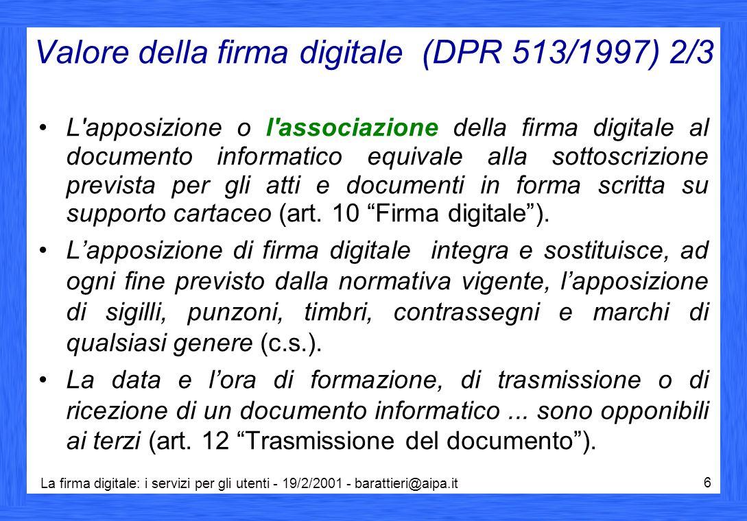 La firma digitale: i servizi per gli utenti - 19/2/2001 - barattieri@aipa.it 6 Valore della firma digitale (DPR 513/1997) 2/3 L'apposizione o l'associ